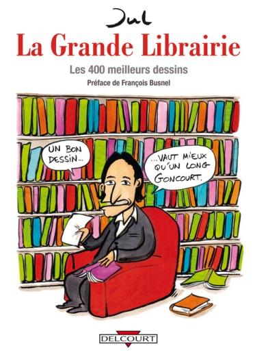 Et si vous n'aimez pas lire, mais que vous aimez la littérature, jetez-vous sur le livre La Grande Librairie, les 400 meilleurs dessins de Jul