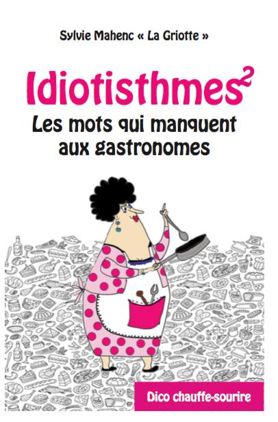 Idiotisthmes 2, les mots qui manquent aux gastronomes